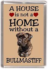 "Bullmastiff Dog Fridge Magnet ""A HOUSE IS NOT A HOME"" by Starprint"