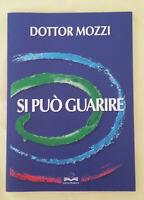 SI PUO' GUARIRE - di Piero Mozzi; Editrice Mogliazze, prima edizione Marzo 2020