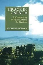 Grace In Galatia: A Commentary on Pauls Letter to the Galatians