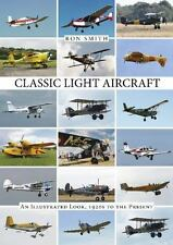 Classic Light Aircraft : An Illustrated Look, 1920s to the Present by Ron...