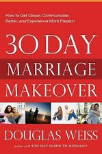 30-Day Marriage Makeover: How to Get Closer, Communicate Better, and Experience
