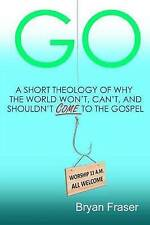 Go: A Short Theology of Why the World Won't, Can't, and Shouldn't Come to the Go