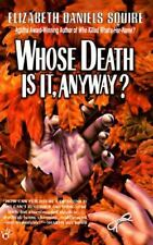 Whose Death Is It, Anyway? by Elizabeth Daniels Squire (1997, Paperback)