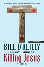 Killing Jesus : A History: By O'Reilly, Bill Dugard, Martin