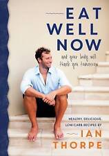 Eat Well Now: And Your Body Will Thank You Later,Ian Thorpe,Excellent Book mon00
