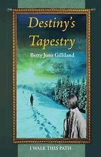 Destiny's Tapestry : I Walk This Path by Betty June Gilliland (2014, Hardcover)