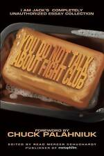 You Do Not Talk About Fight Club: I am Jack's Completely Unauthorized Essay Collection by BenBella Books (Paperback, 2008)