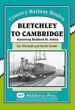 Bletchley to Cambridge: Featuring Bedford St. Johns by Vic Mitchell, Keith...