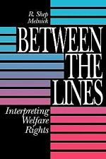Between the Lines : Interpreting Welfare Rights by R. Shep Melnick (1994,...