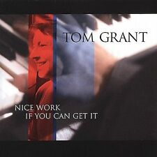 Nice Work If You Can Get It by Tom Grant (Jazz) (CD, 2004, Nu-Wrinkle Records)
