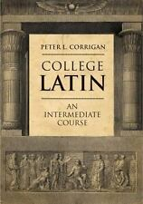 College Latin : An Intermediate Course by Peter L. Corrigan (2015, Paperback)