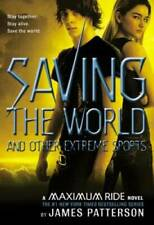 Maximum Ride Saving The World And Other Extreme Sports - Hardcover - VERY GOOD