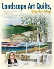 Landscape Art Quilts, Step-By-Step : Learn Fast, Fusible Fabric Collage with Ann