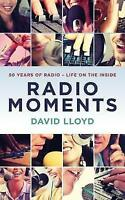 Radio Moments: 50 Years of Radio - Life on the Inside by David Lloyd, NEW Book,