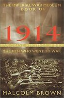The Imperial War Museum Book of 1914: The Men Who Went to War by Malcolm Brown (