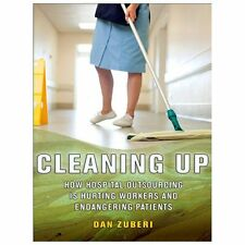The Culture and Politics of Health Care Work: Cleaning Up : How Hospital...