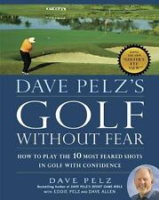 Dave Pelz's Golf without Fear: How to Play the 10 Most Feared Shots in-ExLibrary