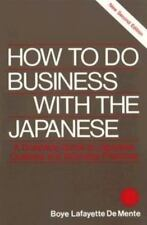 How to Do Business With the Japanese/a Complete Guide to Japanese Customs and Bu