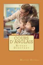 Cours D'anglais : Cours de la Langue Anglaise. Volume 1 by Miloudi Bouhali...