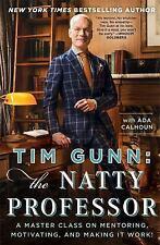 Tim Gunn: The Natty Professor: A Master Class on Mentoring, Motivating, and Maki