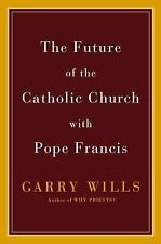 The Future of the Catholic Church with Pope Francis by Garry Wills 2015 HCDJ NEW