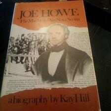 Joe Howe: The Man Who Was Nova Scotia  Kay Hill (1980, Book, Illustrated) CANADA