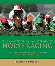 The Complete Encyclopedia of Horse Racing: The Illustrated Guide to th-ExLibrary