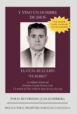 Y Vino un Hombre de Dios el Cual Se LlamÓ Eusebio : La Brillante Historia Del...