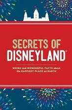 Secrets of Disneyland : Weird and Wonderful Facts about the Happiest Place on...