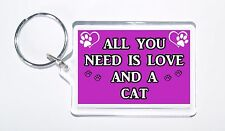 All You Need Is Love and a Cat, Ideal Gift/Present, Keyring For Cat Lovers