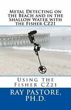Metal Detecting on the Beach and in the Shallow Water with the Fisher CZ21 : ...