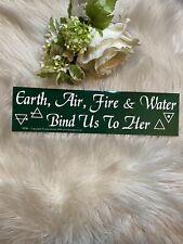 "Earth, Air, Fire, Water Bind Us To Her"" Bumper Sticker~Wiccan Spiritual Hoodoo"