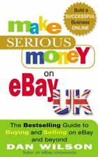 Make Serious Money on eBay UK: The Bestselling Guide to Buying and Selling on e