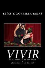 Vivir : La Esperanza de Ser Feliz o ¿Solamente un Sueño? by Elías T. Rojas...