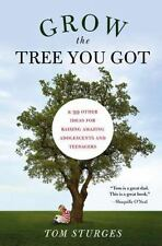 Grow the Tree You Got: & 99 Other Ideas for Raising Amazing Adolescents and Teen