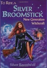 To Ride A Silver Broomstick - New Generation Witchcraft By Silver Ravenwolf