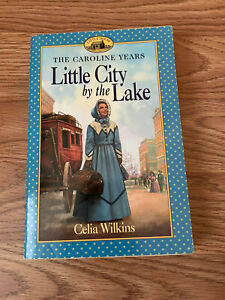 Little House Caroline Years Little City by the Lake by Celia Wilkins