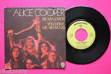 7* 45T / Alice Cooper ‎– Be My Lover / You Drive Me Nervous / FR 1972/ 16154 /EX