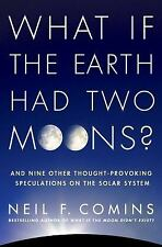 What If the Earth Had Two Moons?: And Nine Other Thought-Provoking Speculations