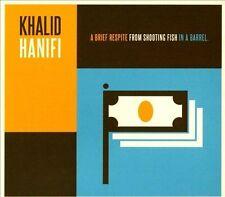 Hanifi, Khalid : Brief Respite From Shooting Fish in a Ba CD