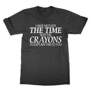 I Have Neither the Time Nor the Crayons t-shirt funny nerd tee present gift