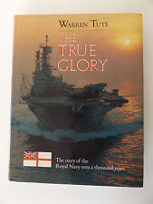 1989 THE TRUE GLORY The Story of the Royal Navy Over a Thousand Years by W. TUTE