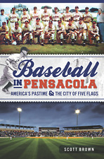 Baseball in Pensacola: America's Pastime & the City of Five Flags [Sports] [FL]
