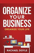 Organize Your Business: Organize Your Life - Rachael Doyle
