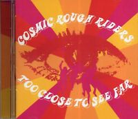 Cosmic Rough Riders - Too Close To See Far (2003 CD) New