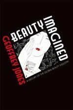 Beauty Imagined : A History of the Global Beauty Industry by Geoffrey Jones...