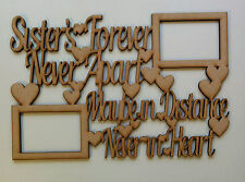 Sister forever never apart maybe in distance....  mdf blank with space for photo
