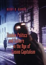 Popular Culture and Everyday Life: Zombie Politics and Culture in the Age of...