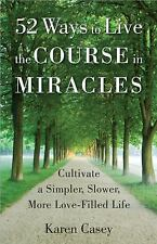 52 Ways to Live the Course in Miracles : Cultivate a Simpler, Slower, More...