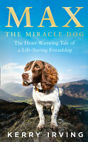 Max the Miracle Dog: Tale of a Life-saving Friendship by Kerry Irving - Hardback